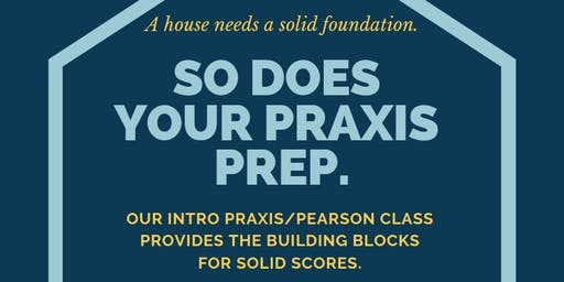 Prepare for Praxis & Pearson Tests: An Introductory Class for Teachers. Aug. 21