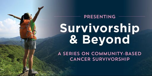 Survivorship & Beyond: Supporting a Healthy Relationship with Food, Body, and Mind