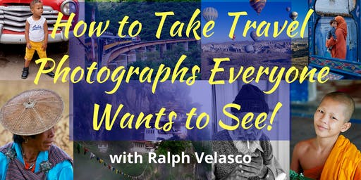 Ralph Velasco: How to Take Travel Photographs Everyone  Wants to See!