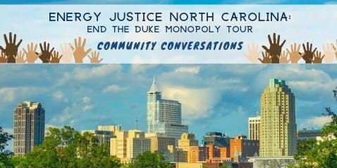 Energy Justice North Carolina: End the Duke Monopoly Tour -- Community Conversations