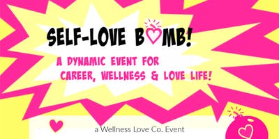 Self-Love Bomb! - an event for career, wellness and love life!