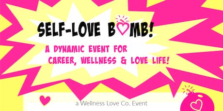 Self-Love Bomb! - an event for career, wellness and love life! tickets