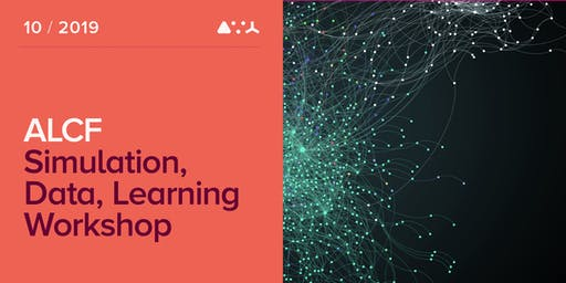 ALCF Simulation, Data, and Learning Workshop - Oct 2019