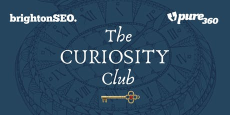 Brighton SEO & Pure360 Present...The Curiosity Club tickets