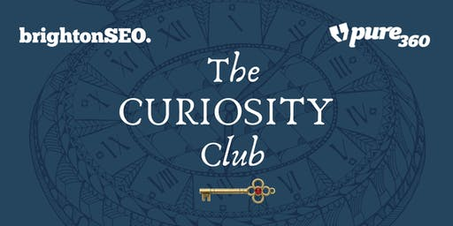 Brighton SEO & Pure360 Present...The Curiosity Club