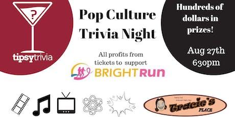 Pop Culture Trivia Night Aug 27th 630pm - All profits to support Bright Run tickets