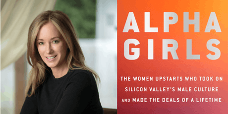 Alpha Girls: The Women Upstarts Who Took on Silicon Valley's Male Culture and Made the Deals of a Lifetime with author Julian Guthrie  tickets