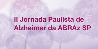 II JORNADA PAULISTA DE ALZHEIMER DA ABRAz SP