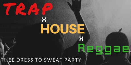 TrapxHousexReggae (Thee dress to sweat party) tickets