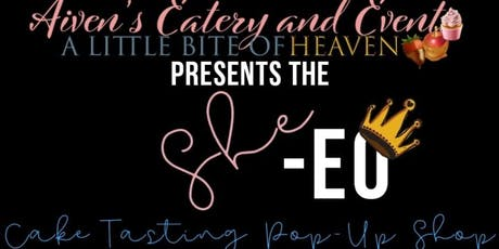 Aiven's Eatery Presents the She-EO Cake Tasting & Pop-Up Shop tickets