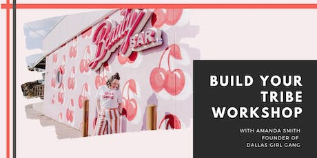 Build Your Tribe Workshop-  Amanda Smith founder of Dallas Girl Gang  tickets