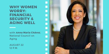 Why Women Worry: Financial Security & Aging Well with Anna Maria Chávez tickets
