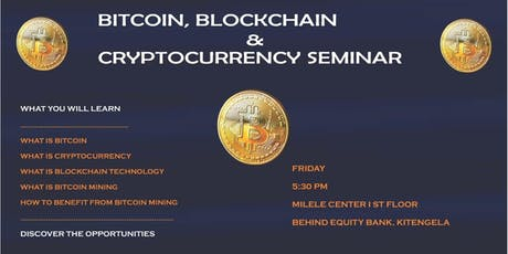 BITCOIN, BLOCKCHAIN & CRYPTOCURRENCY SEMINAR, KITENGELA tickets