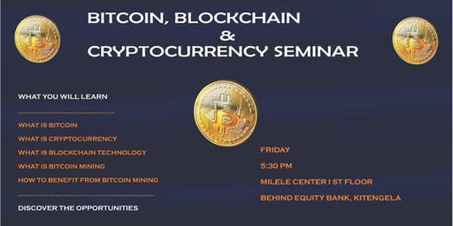 BITCOIN, BLOCKCHAIN & CRYPTOCURRENCY SEMINAR, KITENGELA