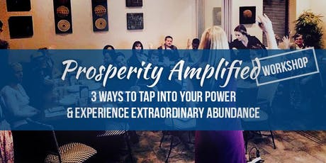 Prosperity Amplified Workshop: 3 Ways to Tap into Your Power & Experience Unlimited Abundance tickets