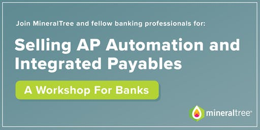Selling AP Automation & Integrated Payables: A Workshop For Banks