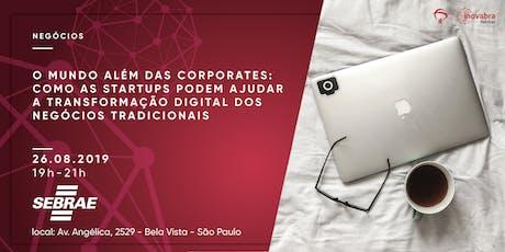 O mundo além das corporates: como as startups podem ajudar a transformação digital dos negócios tradicionais ingressos