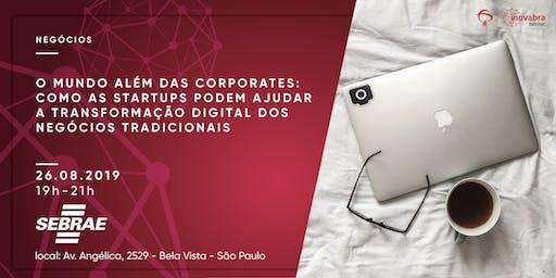 O mundo além das corporates: como as startups podem ajudar a transformação digital dos negócios tradicionais