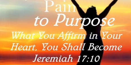 Moving From Pain to Purpose: What You Affirm in Your Heart, You Shall Become tickets