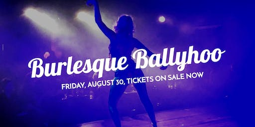 BURLESQUE BALLYHOO 8/30 at The White Rabbit Cabaret