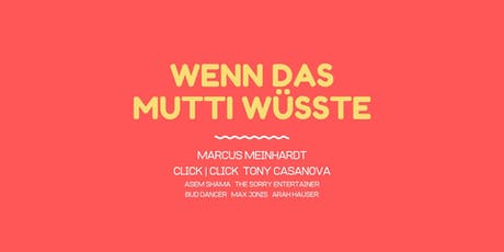 Wenn das Mutti wüsste w/ Marcus Meinhardt, Click | Click, uvm tickets