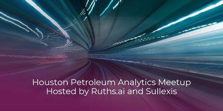 August Petroleum Analytics Meetup Hosted by Ruths.ai and Sullexis tickets