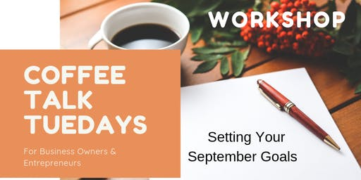 Coffee Talk Tuesdays for Business Owners & Entrepreneurs: September Goals Workshop