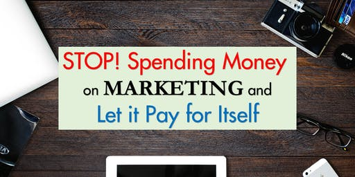 Stop! Spending Money on Marketing, and Let it Pay for Itself!