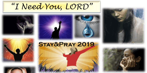 "Stay&Pray 2019 ""I Need You LORD"""