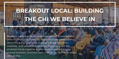 Breakout Local:  Building The Chi We Believe In tickets