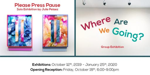 """Opening Reception for """"Where Are We Going?"""" & """"Please Press Pause"""""""