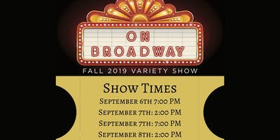 SATURDAY SEPTEMBER 7TH, 7:00PM - ON BROADWAY 2019 - Our Fall Variety Show