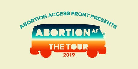 Abortion Access Front Presents  Abortion AF: The Tour tickets