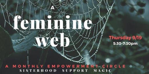 A Feminine Web- A Monthly Empowerment Circle