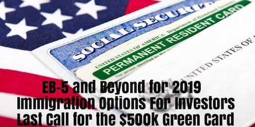 2019 EB-5 Regulatory Revisions: Immigration Options For US Investors - Last Call for the $500k EB5 Green Card