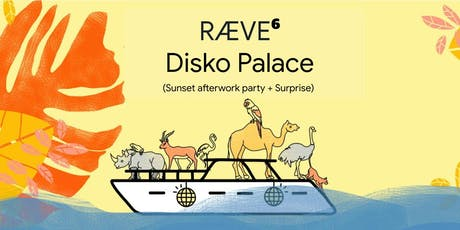 RÆVE⁶ ❍ Disko Palace - (Afterwork Boat Party + Farewell) tickets