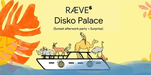 RÆVE⁶ ❍ Disko Palace - (Afterwork Boat Party + Farewell)