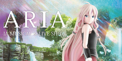 ARIA - IA Musical & Live Show -               ★ LIMITED OFFER ★   Get a glowstick!