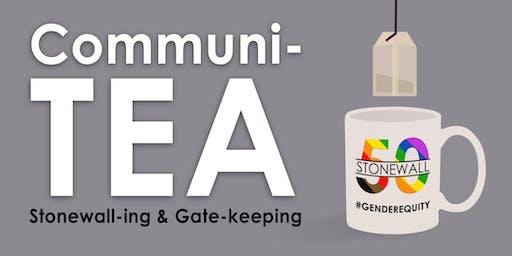 CommuniTEA: Stonewall-ing & Gate-keeping