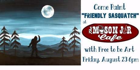 Paint & Sip 'Friendly Sasquatch' at The Mason Jar Cafe tickets