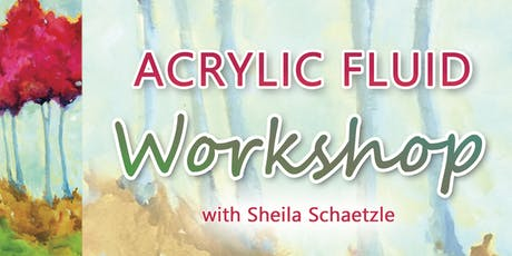 Acrylic Fluid Workshop with Sheila Schaetzle tickets
