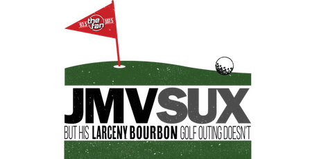 JMV SUX But His Larceny Bourbon Golf Outing Doesn't 2019 tickets