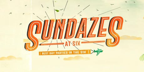 SUNDAZES AT SIX - THE FINALE  tickets
