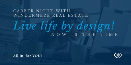 WINDERMERE REAL ESTATE CAREER NIGHT - LIFE BY DESIGN! tickets