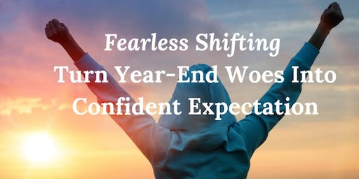 "Fearless Shifting: ""Tame Your Anxiety To Embrace Your Vision"""