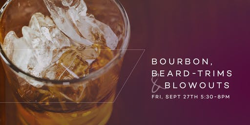 Bourbon, Beard-Trims & Blowouts!