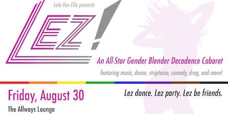 LEZ! A Gender Blender Decadence Cabaret tickets