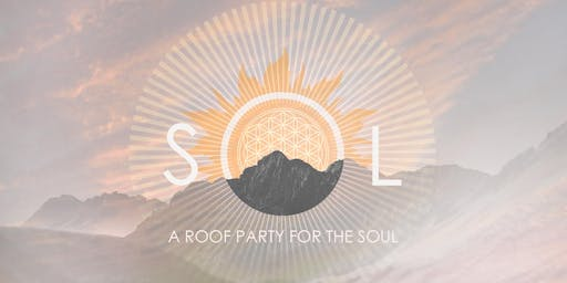 SOL ☼ A Roof Party for the Soul ☼ Aug - The Last of the Summer!
