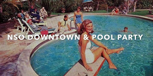 NSO Downtown & Pool Party 2019