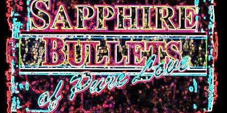 Sapphire Bullets of Pure Love tickets